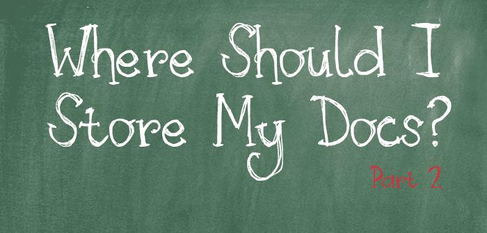 Where Should I Store My Docs? Part 2