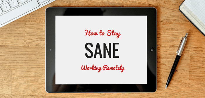 How to Stay Sane When Working Remotely