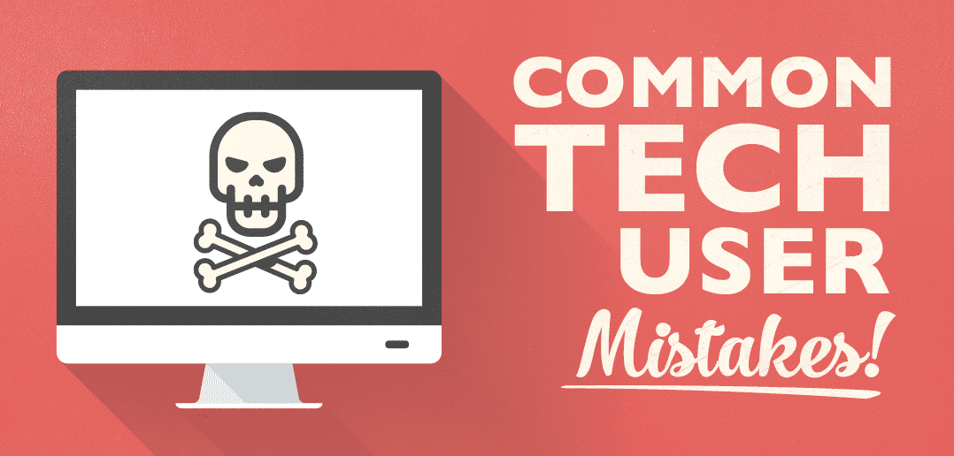 Common Technology Mistakes to Always Avoid