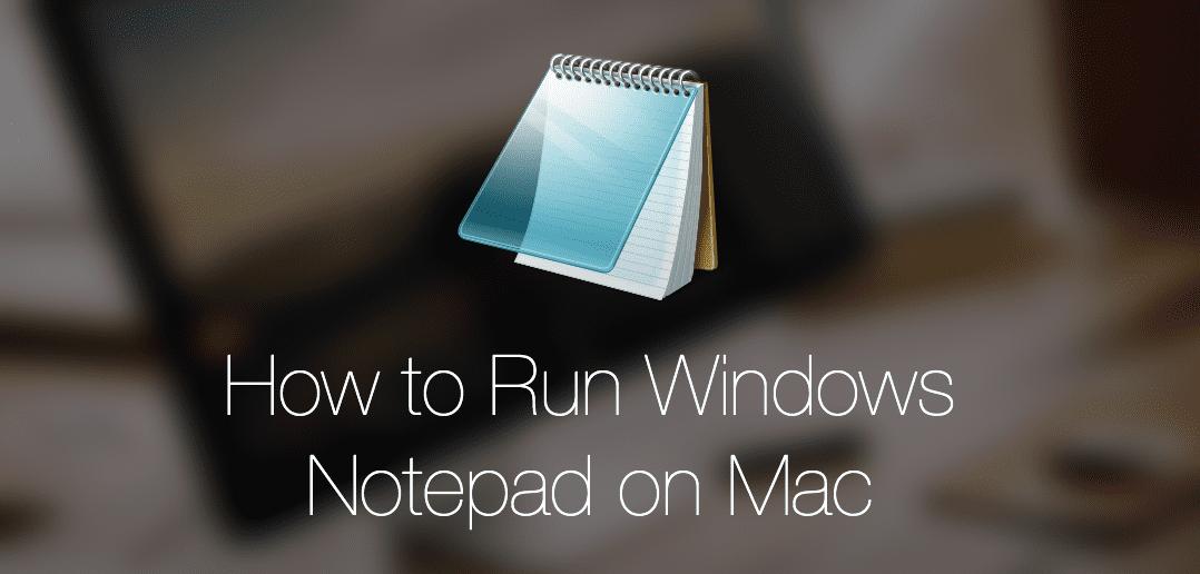 How to Run Windows Notepad on Mac