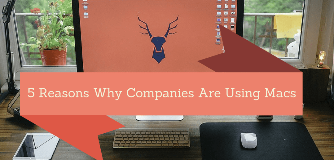 5 Reasons Why Companies Are Using Macs