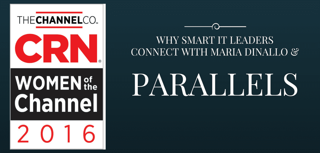 "CRN's ""Power 100: The Most Influential Women of the Channel 2016"", Why Smart IT Leaders Connect with Maria Dinallo and Parallels"