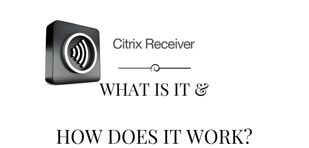 What is Citrix Receiver and how does it work? - Parallels Blog