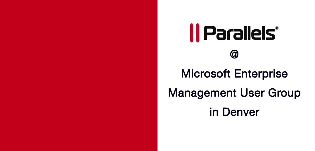 Parallels Will Present a Live Demo in Denver at Microsoft Enterprise Management User Group