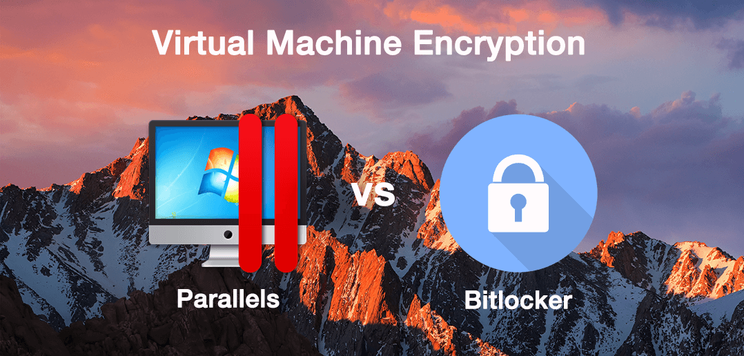 BitLocker or Parallels encryption? Encryption solutions for your Windows virtual machine