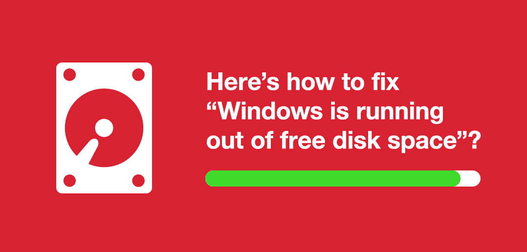 "Here's How to Fix ""Windows is running out of free disk space"""