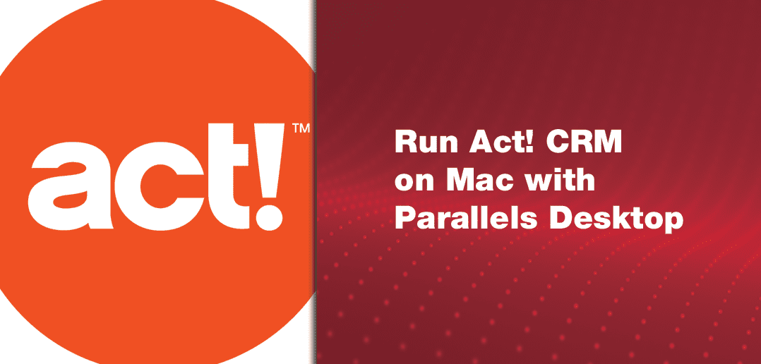 Run Act! CRM on Mac with Parallels Desktop