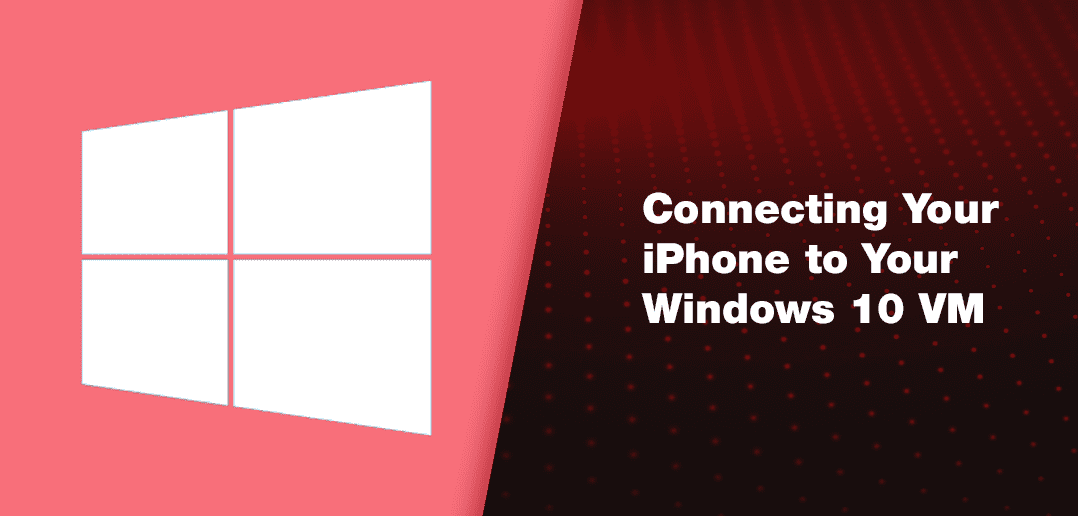 Windows 10 April 2018 Update – Connecting Your iPhone to Your Windows 10 VM