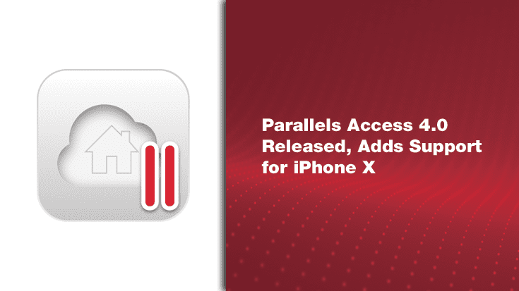 Parallels Access 4.0 Released, Adds Support for iPhone X