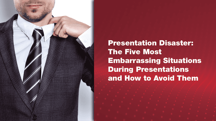 Presentation Disaster: The Five Most Embarrassing Situations During Presentations and How to Avoid Them