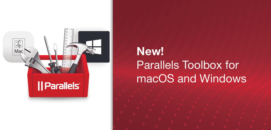 Essential macOS tools and Windows tools with Parallels Toolbox