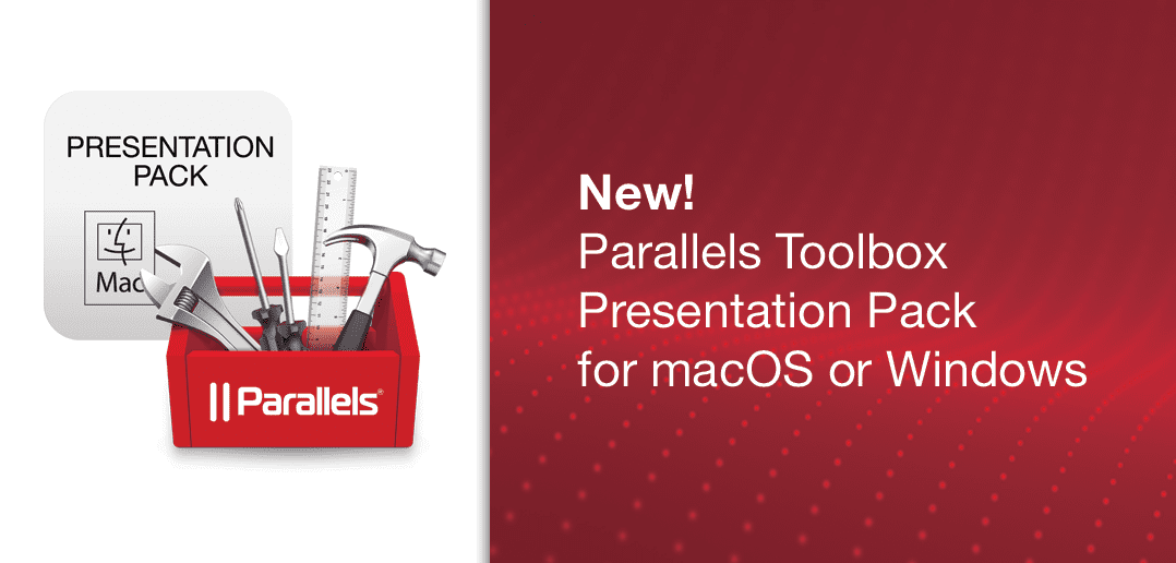 New! Parallels Toolbox Presentation Pack for macOS or Windows