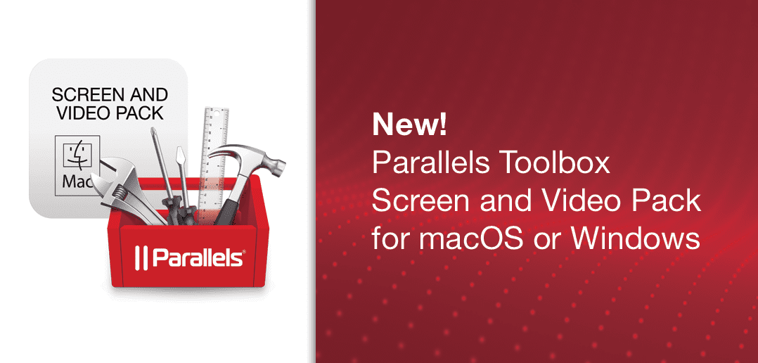 New! Parallels Toolbox Screen and Video Pack for macOS or Windows