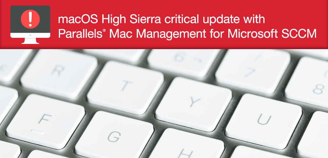 macOS High Sierra Critical Update with Parallels Mac Management for Microsoft SCCM