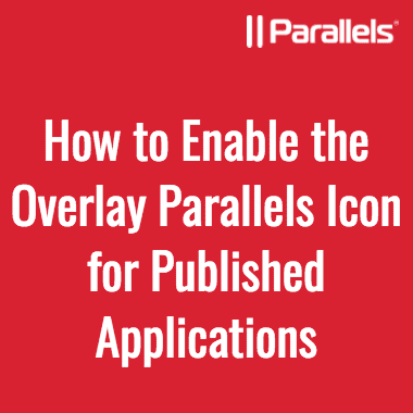 How to Enable the Overlay Parallels Icon for Published Applications
