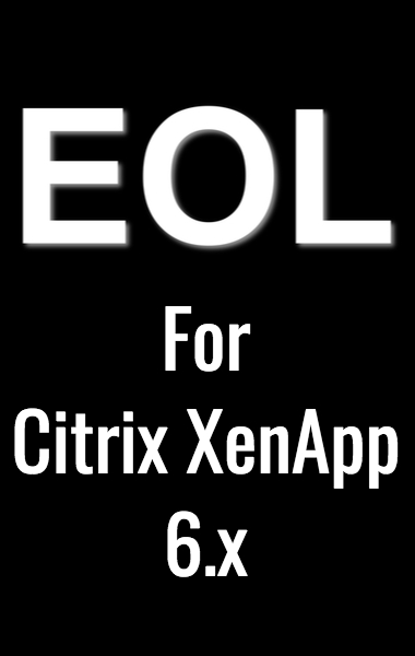 Citrix XenApp 6.x Product Line is Coming to an End, and this time there are no Additional Extensions