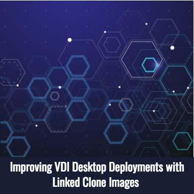 Improving VDI Desktop Deployments with Linked Clone Images