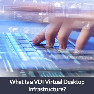 What Is a VDI Virtual Desktop Infrastructure and How Can It Help My Business?