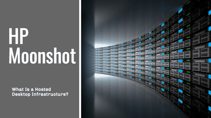 HP Moonshot | What Is a Hosted Desktop Infrastructure?
