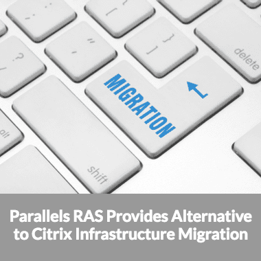 Parallels RAS Provides Alternative to Citrix Infrastructure Migration